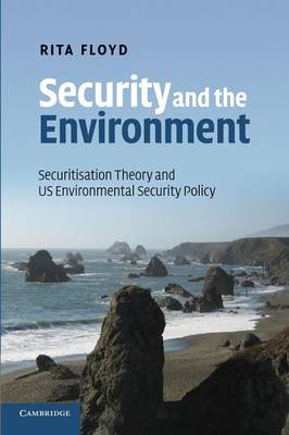 Security and the Environment: Securitisation Theory and US Environmental Security Policy (Paperback)