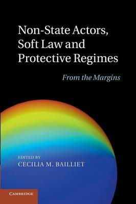 Non-State Actors, Soft Law and Protective Regimes: From the Margins (Paperback)