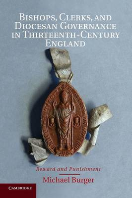 Bishops, Clerks, and Diocesan Governance in Thirteenth-Century England: Reward and Punishment (Paperback)
