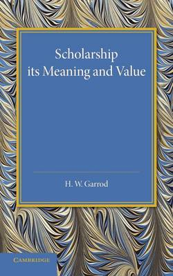Scholarship: Its Meaning and Value: The J. H. Gray Lectures for 1946 (Paperback)