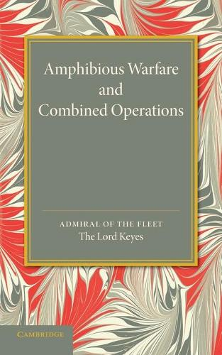 Amphibious Warfare and Combined Operations: Lees Knowles Lectures, 1943 (Paperback)