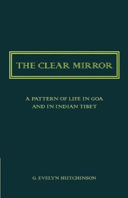 The Clear Mirror: A Pattern of Life in Goa and in Indian Tibet (Paperback)