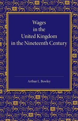 Wages in the United Kingdom in the Nineteenth Century: Notes for the Use of Students of Social and Economic Questions (Paperback)
