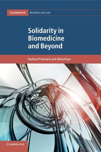 Cambridge Bioethics and Law: Solidarity in Biomedicine and Beyond Series Number 33 (Paperback)