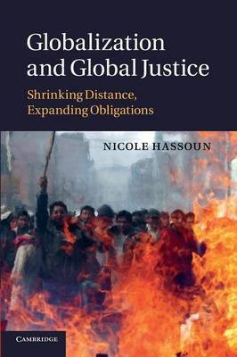 Globalization and Global Justice: Shrinking Distance, Expanding Obligations (Paperback)