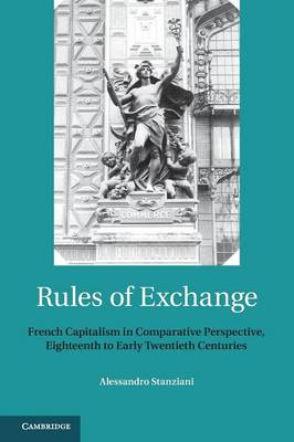 Rules of Exchange: French Capitalism in Comparative Perspective, Eighteenth to Early Twentieth Centuries (Paperback)