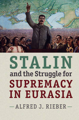 Stalin and the Struggle for Supremacy in Eurasia (Paperback)
