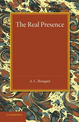 The Real Presence: Or the Localisation in Cultus of the Divine Presence (Paperback)