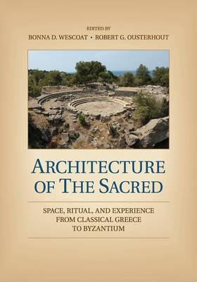 Architecture of the Sacred: Space, Ritual, and Experience from Classical Greece to Byzantium (Paperback)