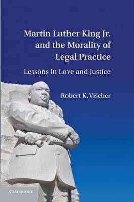 Martin Luther King Jr. and the Morality of Legal Practice: Lessons in Love and Justice (Paperback)