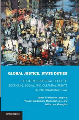 Global Justice, State Duties: The Extraterritorial Scope of Economic, Social, and Cultural Rights in International Law (Paperback)