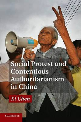 Social Protest and Contentious Authoritarianism in China (Paperback)