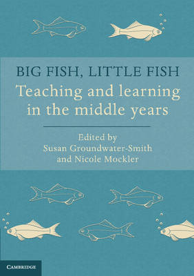 Big Fish, Little Fish: Teaching and Learning in the Middle Years (Paperback)