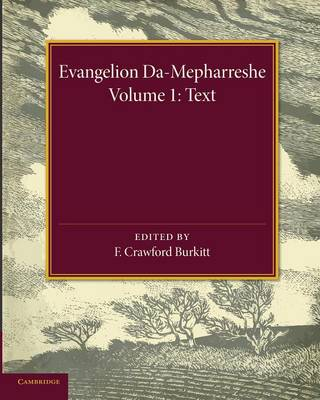 Evangelion Da-Mepharreshe: Volume 1, Text: The Curetonian Version of the Four Gospels with the Readings of the Sinai Palimpsest and the Early Syriac Patristic Evidence (Paperback)