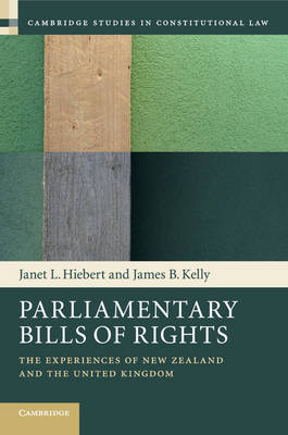 Parliamentary Bills of Rights: The Experiences of New Zealand and the United Kingdom - Cambridge Studies in Constitutional Law 11 (Paperback)