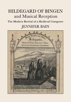 Hildegard of Bingen and Musical Reception: The Modern Revival of a Medieval Composer (Paperback)