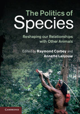 The Politics of Species: Reshaping our Relationships with Other Animals (Paperback)