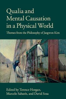 Qualia and Mental Causation in a Physical World: Themes from the Philosophy of Jaegwon Kim (Paperback)
