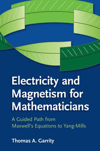 Electricity and Magnetism for Mathematicians: A Guided Path from Maxwell's Equations to Yang-Mills (Paperback)