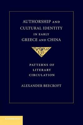 Authorship and Cultural Identity in Early Greece and China: Patterns of Literary Circulation (Paperback)