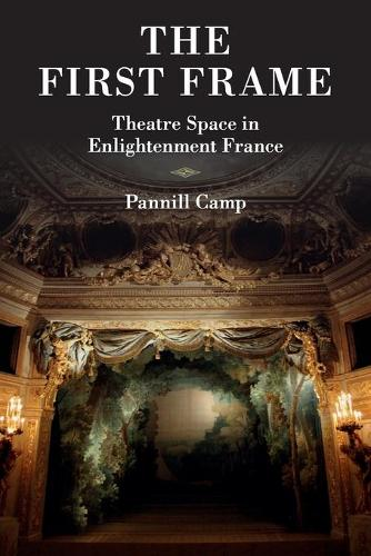 The First Frame: Theatre Space in Enlightenment France (Paperback)