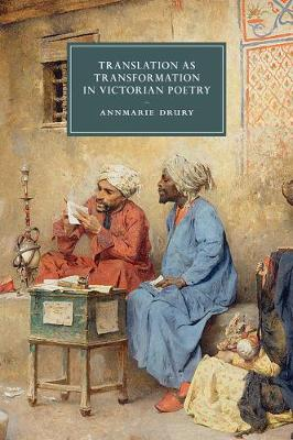 Translation as Transformation in Victorian Poetry - Cambridge Studies in Nineteenth-Century Literature & Culture 99 (Paperback)