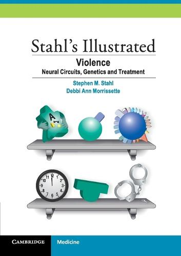Stahl's Illustrated Violence: Neural Circuits, Genetics and Treatment - Stahl's Illustrated (Paperback)
