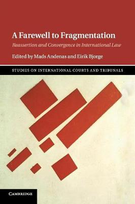 A Farewell to Fragmentation: Reassertion and Convergence in International Law - Studies on International Courts and Tribunals (Paperback)