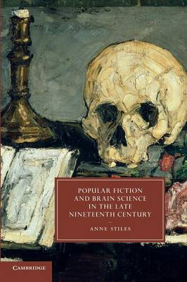 Cambridge Studies in Nineteenth-Century Literature and Culture: Popular Fiction and Brain Science in the Late Nineteenth Century Series Number 78 (Paperback)