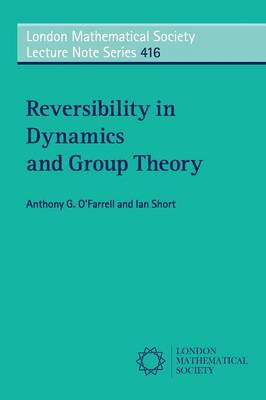 Reversibility in Dynamics and Group Theory - London Mathematical Society Lecture Note Series 416 (Paperback)