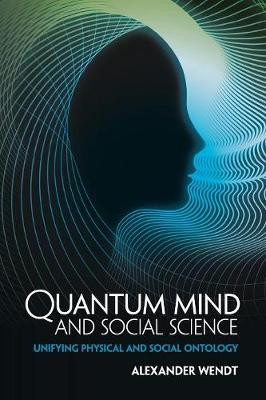 Quantum Mind and Social Science: Unifying Physical and Social Ontology (Paperback)