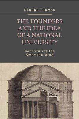 The Founders and the Idea of a National University: Constituting the American Mind (Paperback)