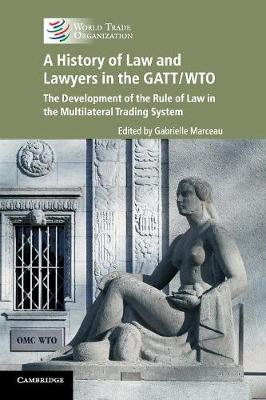 A History of Law and Lawyers in the GATT/WTO: The Development of the Rule of Law in the Multilateral Trading System (Paperback)