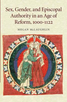Sex, Gender, and Episcopal Authority in an Age of Reform, 1000-1122 (Paperback)