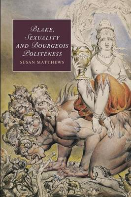 Blake, Sexuality and Bourgeois Politeness - Cambridge Studies in Romanticism 88 (Paperback)