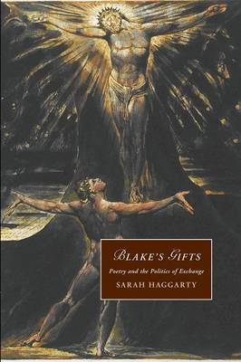 Cambridge Studies in Romanticism: Blake's Gifts: Poetry and the Politics of Exchange Series Number 84 (Paperback)