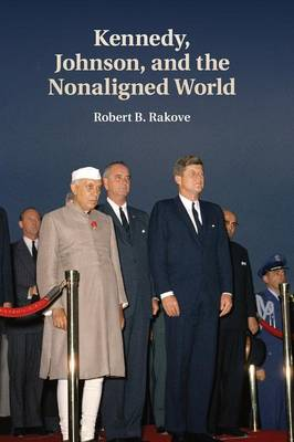 Kennedy, Johnson, and the Nonaligned World (Paperback)