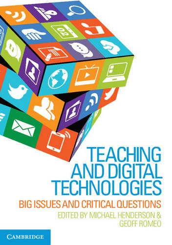 Teaching and Digital Technologies: Big Issues and Critical Questions (Paperback)