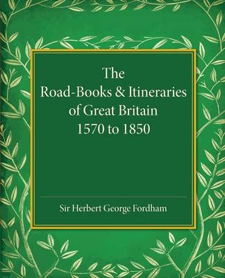 The Road-Books and Itineraries of Great Britain 1570 to 1850: A Catalogue (Paperback)