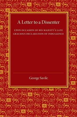 A Letter to a Dissenter: Upon Occasion of his Majesty's Late Gracious Declaration of Indulgence (Paperback)