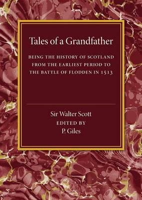 Tales of a Grandfather: Being the History of Scotland from the Earliest Period to the Battle of Flodden in 1513 (Paperback)