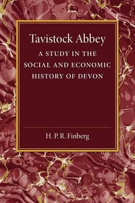 Tavistock Abbey: A Study in the Social and Economic History of Devon (Paperback)