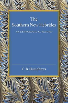 The Southern New Hebrides: An Ethnological Record (Paperback)