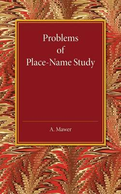 Problems of Place-Name Study: Being a Course of Three Lectures Delivered at King's College under the Auspices of the University of London (Paperback)