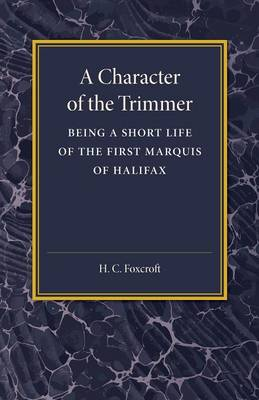 A Character of the Trimmer: Being a Short Life of the First Marquis of Halifax (Paperback)