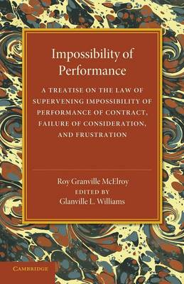 Impossibility of Performance: A Treatise on the Law of Supervening Impossibility of Performance of Contract, Failure of Consideration, and Frustration (Paperback)