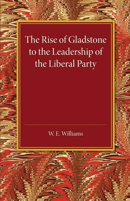 The Rise of Gladstone to the Leadership of the Liberal Party: 1859 to 1868 (Paperback)