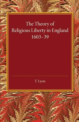 The Theory of Religious Liberty in England 1603-39 (Paperback)