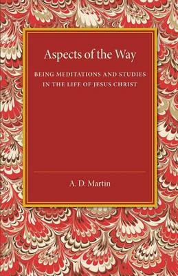 Aspects of the Way: Being Meditations and Studies in the Life of Jesus Christ (Paperback)