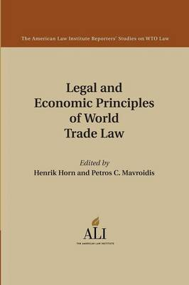 Legal and Economic Principles of World Trade Law - The American Law Institute Reporters Studies on WTO Law (Paperback)